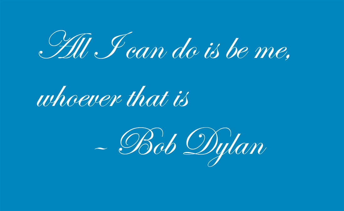 All I can do is be me, whoever that is - Bob Dylan